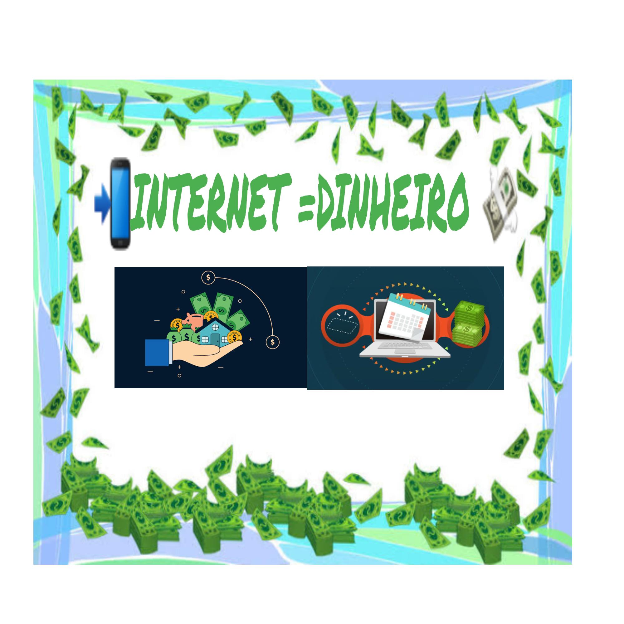 INTERNET  =  DINHEIRO